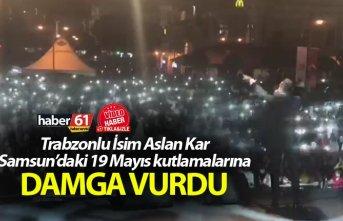 Aslan Kar Samsun'da 19 Mayıs kutlamalarına...
