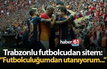 """Trabzonlu futbolcudan sitem: """"Futbolculuğumdan utanıyorum..."""""""