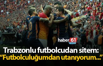 "Trabzonlu futbolcudan sitem: ""Futbolculuğumdan..."
