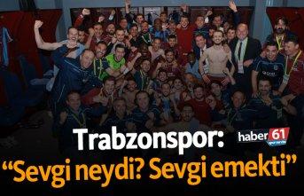 """Trabzonspor: """"Sevgi neydi? Sevgi emekti"""""""
