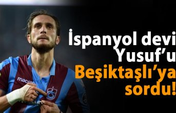 İspanyol devi Yusuf'u Beşiktaşlı'ya sordu!