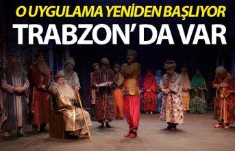 O uygulama yeniden başlıyor - Trabzon da var