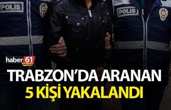 Trabzon'da aranan 5 kişi yakalandı