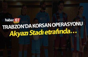Trabzon'da korsan operasyonu - Akyazı stadı etrafında…