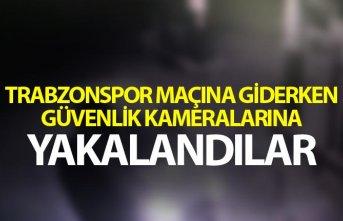 Trabzonspor maçına giderken güvenlik kameralarına...