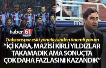Trabzonspor'un eski yöneticisinden önemli yorum