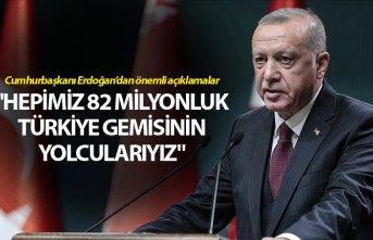 """Cumhurbaşkanı Erdoğan: """"Hepimiz 82 Milyonluk Türkiye gemisinin yolcularıyız"""""""