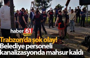 Trabzon'da belediye personeli kanalizasyonda mahsur kaldı!