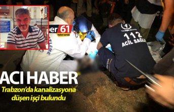 Trabzon'da Kanalizasyona düşen işçi bulundu
