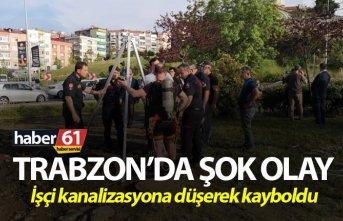 Trabzon'da şok olay - İşçi kanalizasyona düşerek kayboldu