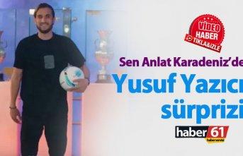 Sen Anlat Karadeniz'de Yusuf Yazıcı ve Trabzonspor...