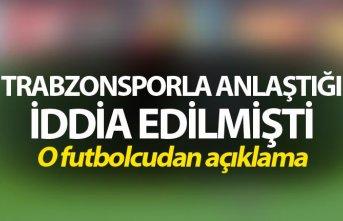Trabzonspor'la anlaştığı iddia edilmişti...