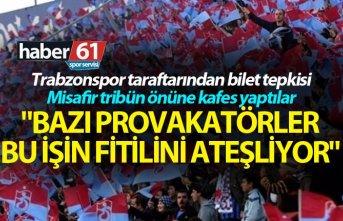 """Trabzonspor taraftarından bilet tepkisi - """"Bazı provakatörler bu işin fitilini ateşliyor"""""""