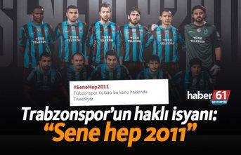 """Trabzonspor'un haklı isyanı: """"Sene hep 2011"""""""