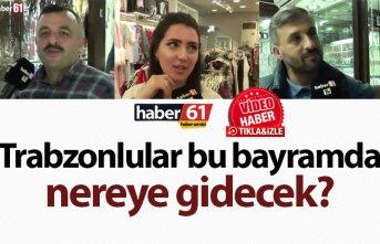 Trabzonlular bu bayramda nereye gidecek?