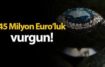 45 Milyon Euro'luk vurgun!