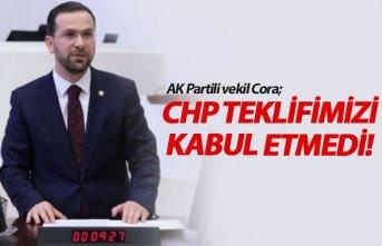 Cora; CHP teklifimizi kabul etmedi