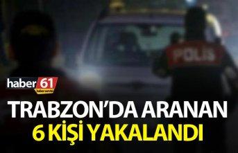 Trabzon'da aranan 6 kişi yakalandı