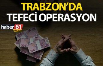 Trabzon'da tefeci operasyonu