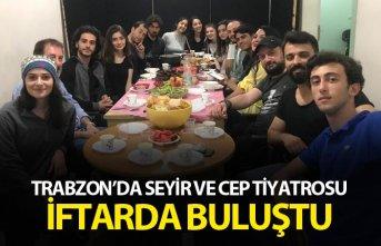 Trabzon'da Seyir ve Cep tiyatrosu iftarda buluştu