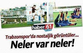 Trabzonspor'da nostaljik görüntüler... Neler...