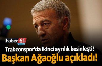 Trabzonspor'da ikinci ayrılık kesinleşti! Başkan Ağaoğlu açıkladı!