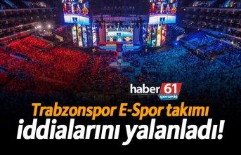 Trabzonspor E-Spor takımı iddialarını yalanladı!