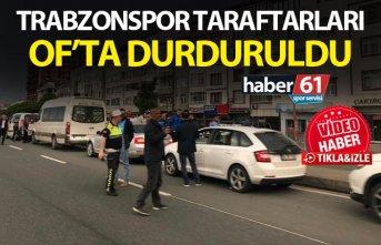 Trabzonspor taraftarları Of'ta durduruldu