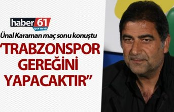 """Ünal Karaman: """"Trabzonspor gereğini yapacaktır"""""""