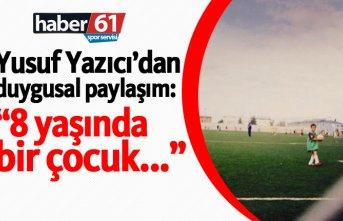 """Yusuf Yazıcı: """"8 yaşında bir çocuk..."""""""