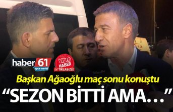 "Ahmet Ağaoğlu: ""Sezon bitti ama…"""