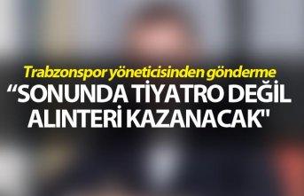 """Trabzonspor Yöneticisinden gönderme - """"Alınteri..."""