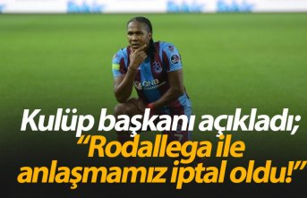 """""""Rodallega ile anlaşmamız iptal oldu"""""""
