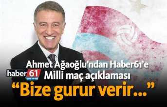 Ahmet Ağaoğlu'ndan Haber61'e Milli maç...