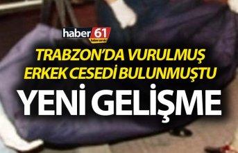 Trabzon'da şok! Vurulmuş erkek cesedi bulundu