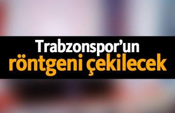 Trabzonspor'un röntgeni çekilecek