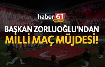 Başkan Zorluoğlu'ndan Milli maç müjdesi!