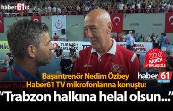 """Başantrenör Nedim Özbey: """"Trabzon halkına..."""
