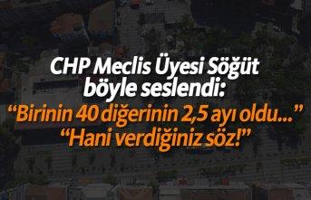 """CHP Meclis Üyesi Söğüt: """"Hani verdiğiniz..."""