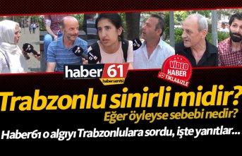 Trabzon insanı sinirli midir, öyleyse sebebi nedir?