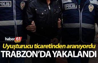 Uyuşturucu ticaretinden aranıyordu Trabzon'da...