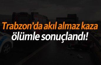 Trabzon'da akıl almaz kaza ölümle sonuçlandı!