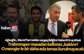 Ağaoğlu'ndan Murat Sağlam açıklaması: Trabzonspor masadan kaldırır!
