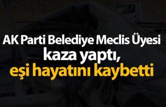 AK Parti belediye meclis üyesi kaza yaptı, eşi...