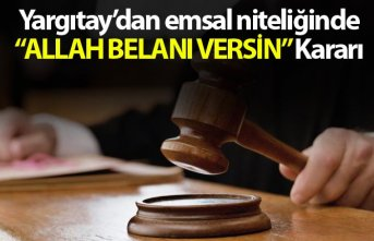 """Yargıtay'dan emsal niteliğinden """"Allah Belanı Versin"""" kararı"""