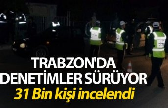 Trabzon'da denetimler sürüyor - 31 Bin kişi...