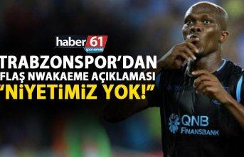 Trabzonspor'dan flaş Nwakaeme açıklaması: Niyetimiz yok!