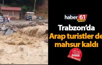 Trabzon'da Arap turistler selde mahsur kaldı