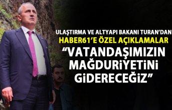 Bakan Turhan Haber61'in sorularını yanıtladı: Vatandaşımızın mağduriyetini gidereceğiz