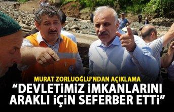 Murat Zorluoğlu: Devletimiz imkanlarını Araklı için seferber etti